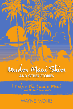 Under Maui Skies by Wayne Moniz